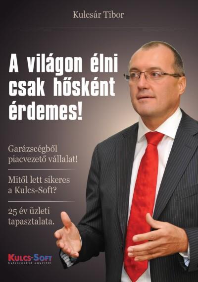 Kulcsár Tibor - A világon élni csak hősként érdemes!