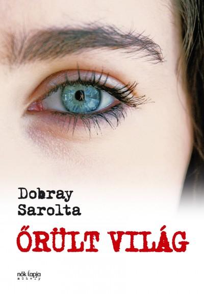Dobray Sarolta - Őrült világ