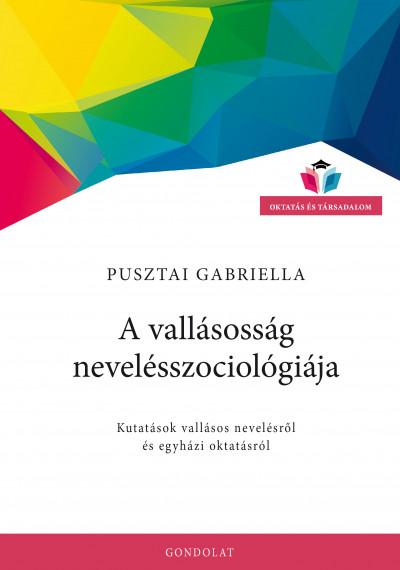 Pusztai Gabriella - A vallásosság nevelésszociológiája