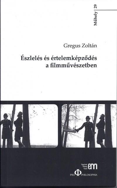 Gregus Zoltán - Észlelés és értelemképződés a filmművészetben
