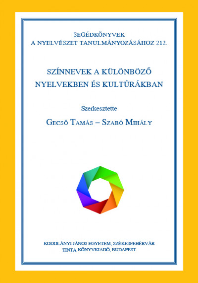 Gecső Tamás  (Szerk.) - Szabó Mihály  (Szerk.) - Színnevek a különböző nyelvekben és kultúrákban