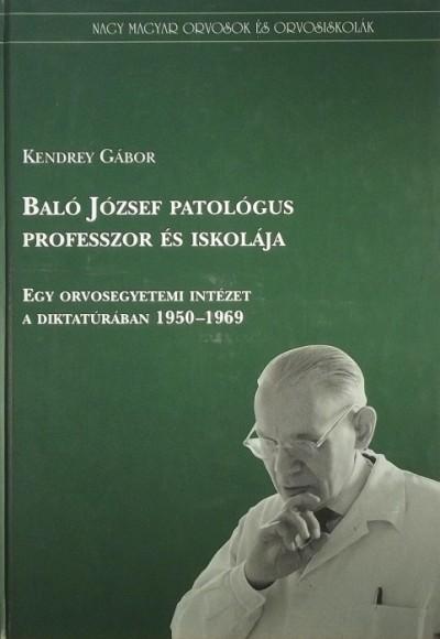 Kendrey Gábor - Baló József professzor és iskolája