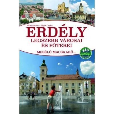 Illyés Csaba - Técsi Zoltán - Erdély legszebb városai és főterei