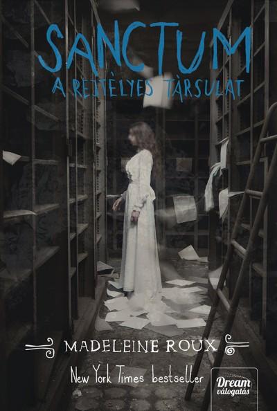 Madeleine Roux - Sanctum - A rejtélyes társulat
