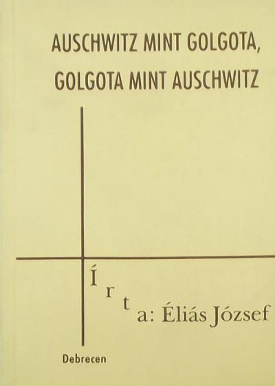 Éliás József - Auschwitz mint Golgota, Golgota mint Auschwitz
