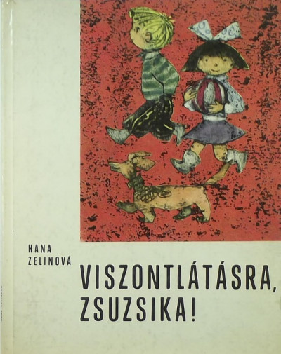Hana Zelinová - Viszontlátásra, Zsuzsika!