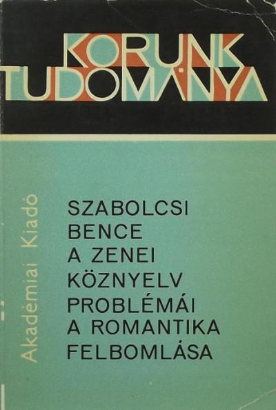 Szabolcsi Bence - A zenei köznyelv problémái - A romantika felbomlása