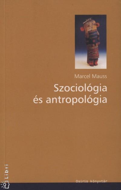 Marcel Mauss - Szociológia és antropológia