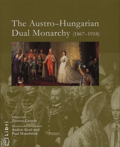 Gáspár Zsuzsa  (Szerk.) - The Austro-Hungarian Dual Monarchy (1867-1918)