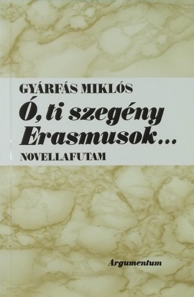 Gyárfás Miklós - Ó, ti szegény Erasmusok...