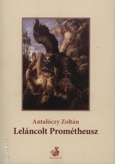 Antalóczy Zoltán - Leláncolt Prométheusz