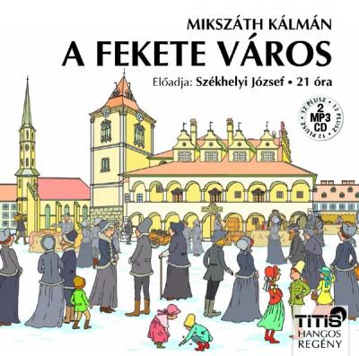 Mikszáth Kálmán - Székhelyi József - A fekete város - Hangoskönyv