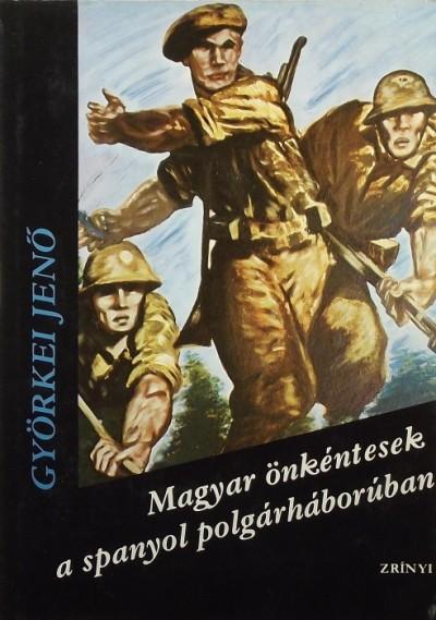 Györkei Jenő - Magyar önkéntesek a spanyol polgárháborúban