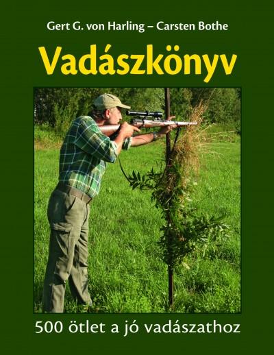 Carsten Bothe - Gert G. Von Harling - Vadászkönyv - 500 ötlet a jó vadászathoz
