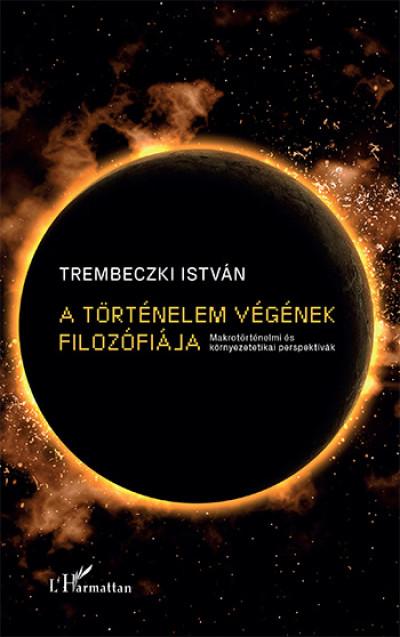 Trembeczki István - A történelem végének filozófiája