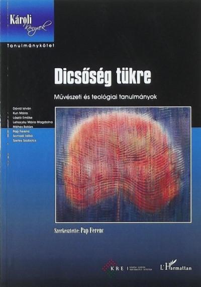 Pap Ferenc  (Szerk.) - Dicsőség tükre