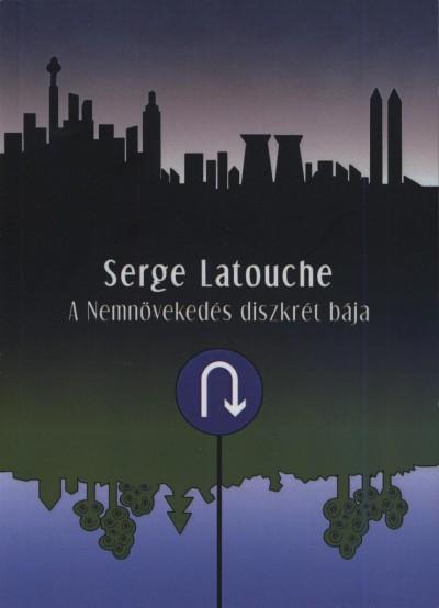 Serge Latouche - A Nemnövekedés diszkrét bája