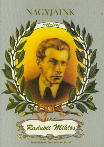 Matyasovszki József - Nagyjaink: Radnóti Miklós
