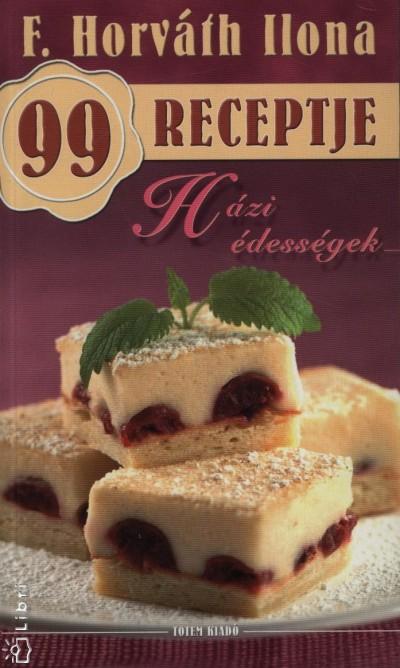 F. Horváth Ilona - F. Horváth Ilona 99 receptje - Házi édességek