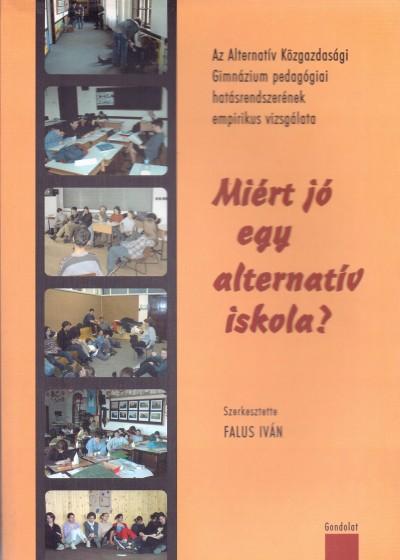 Falus Iván  (Szerk.) - Miért jó egy alternatív iskola?