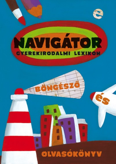 Lovász Andrea  (Szerk.) - Navigátor - Gyermekirodalmi lexikon