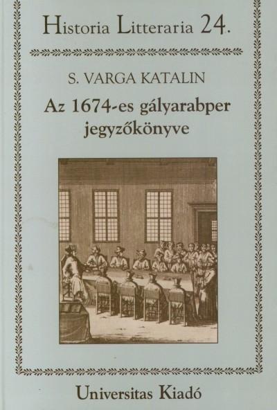 S. Varga Katalin - Az 1674-es gályarabper jegyzőkönyve - Textus és elemzés