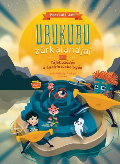Porzsolt Ami - Ubukubu zűrkalandjai 2. Tájékozódás a Labirintusbolygón