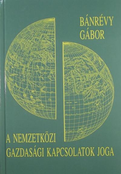 Bánrévy Gábor - A nemzetközi gazdasági kapcsolatok joga