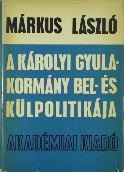 Márkus László - A Károlyi Gyula kormány bel-és külpolitikája