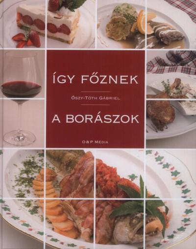 Őszy-Tóth Gábriel - Így főznek a borászok