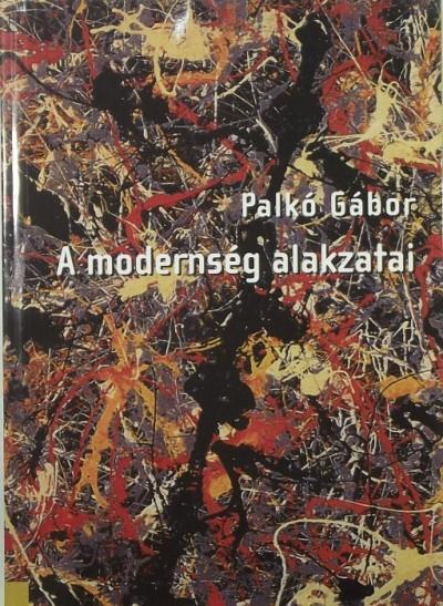 Palkó Gábor - A modernség alakzatai