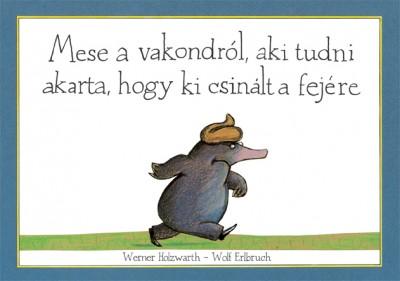 Holzwarth Werner - Mese a vakondról, aki tudni akarta, hogy ki csinált a fejére