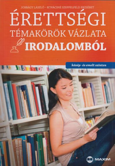 Jobbágy László - Kovácsné Szeppelfeld Erzsébet - Érettségi témakörök vázlata irodalomból (közép- és emelt szinten)