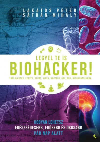 Lakatos Péter - Sáfrán Mihály - Legyél te is biohacker!