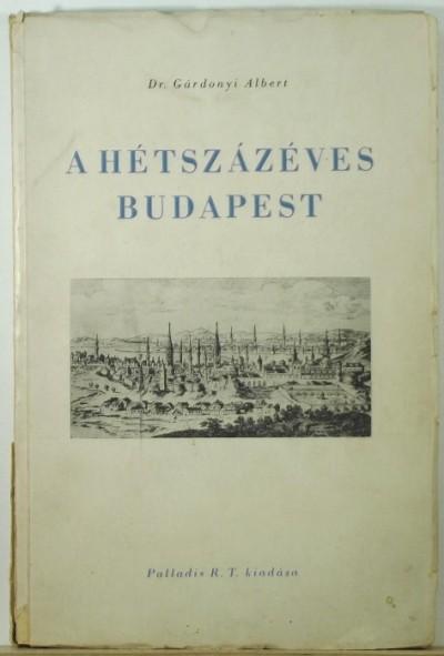 Dr. Gárdonyi Albert - A hétszázéves Budapest
