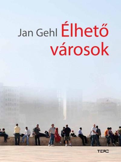 Jan Gehl - Élhető városok