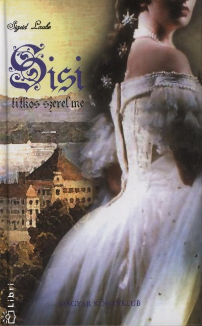 Sigrid Laube - Sisi titkos szerelme