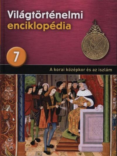 - Világtörténelmi enciklopédia 7. - A korai középkor és az iszlám