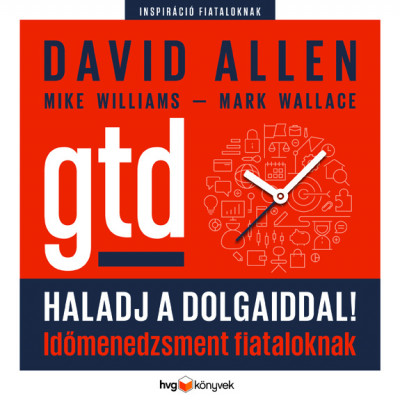 David Allen - Mark Wallace - Mike Williams - Haladj a dolgaiddal! - GTD