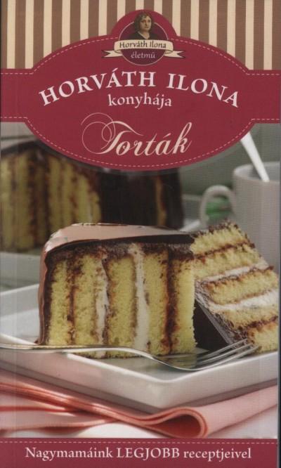 Boda Zoltánné - Horváth Ilona - Máté Pálné - Pelle Józsefné - Tóth Gézáné Mogyorósi Magdolna - Horváth Ilona konyhája - Torták