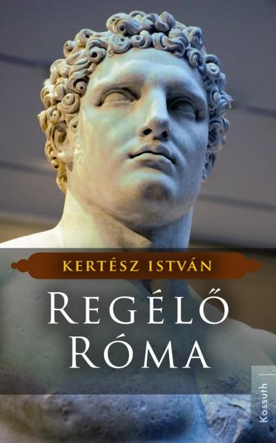 Kertész István - Regélő Róma