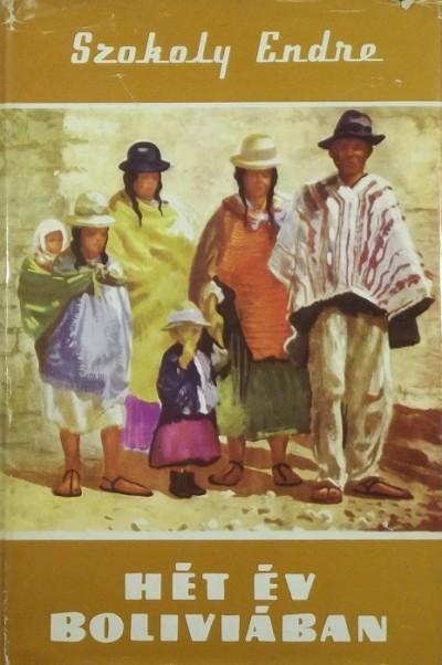 Szokoly Endre - Hét év Bolíviában