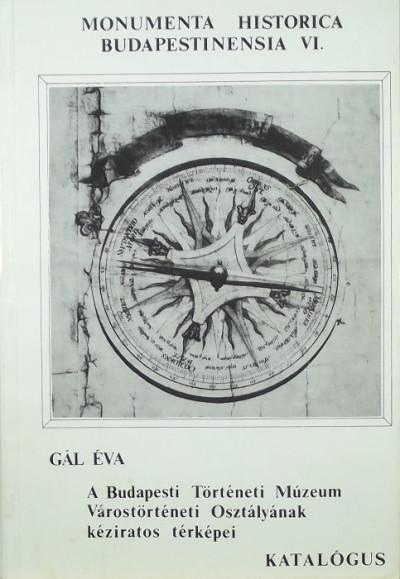 Dr. Gál Éva - A Budapesti Történeti Múzeum Várostörténeti Osztályának kéziratos térképei