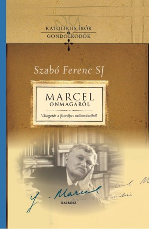 G�tas Judit (Szerk.) - Szab� Ferenc Sj (Szerk.) - Marcel �nmag�r�l
