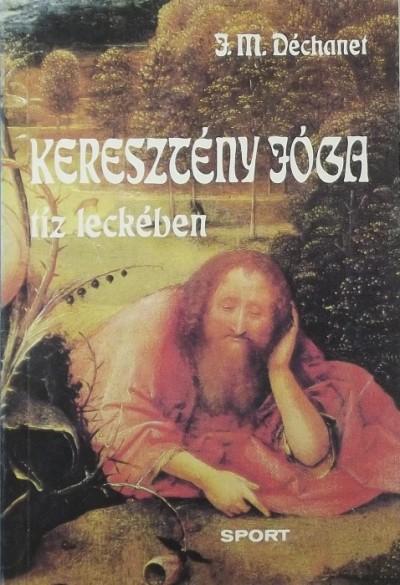 Jean-Marie Déchanet - Keresztény jóga tíz leckében