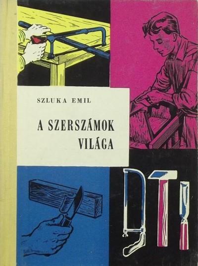 Szluka Emil - A szerszámok világa