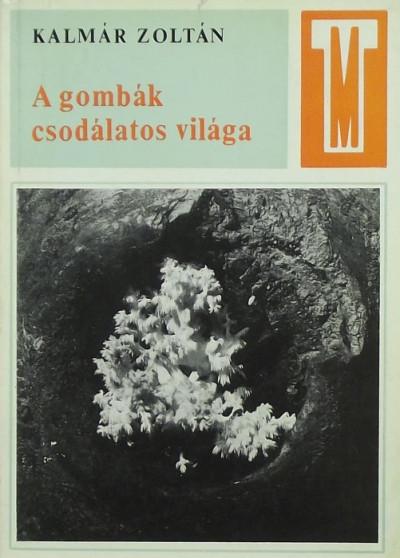 Kalmár Zoltán - A gombák csodálatos világa