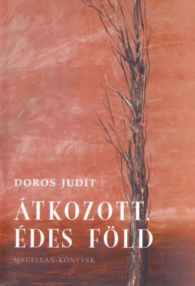 Doros Judit - Átkozott, édes föld