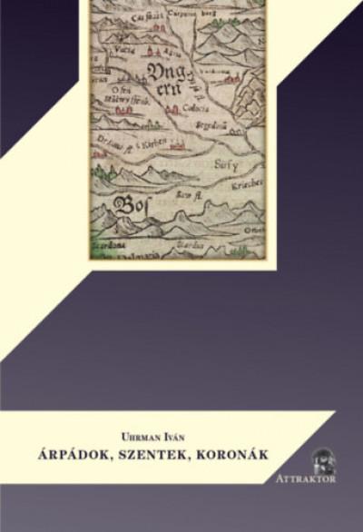 Uhrman Iván - Árpádok, szentek, koronák