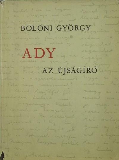 Bölöni György - Ady az újságíró